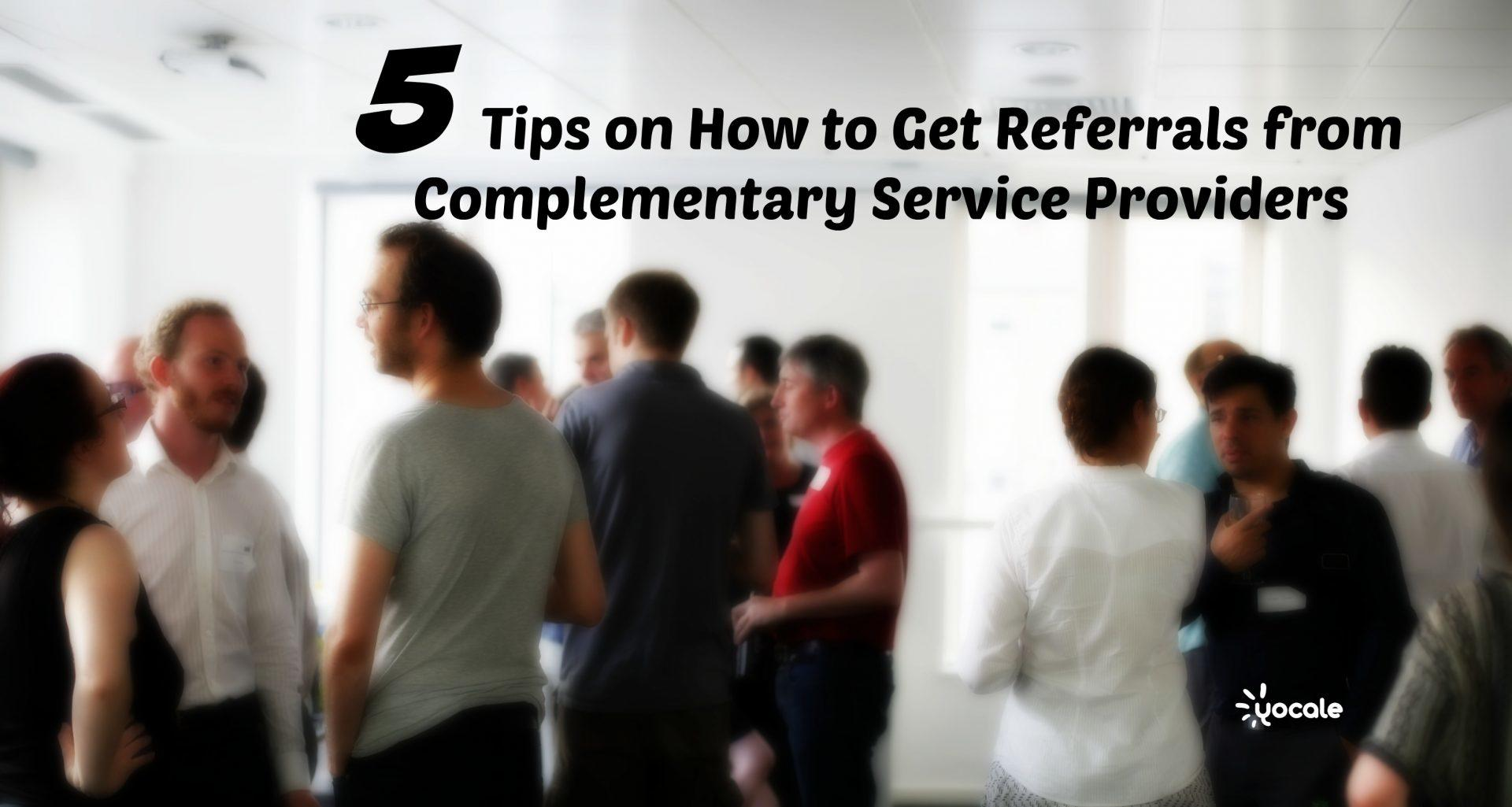 5 Tips on How to Get Referrals from Complementary Service Providers