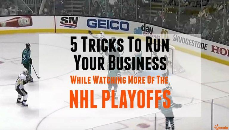 5-Tricks-To-Run-Your-Business1-While-Watching-More-Of-The-NHL-Playoffs